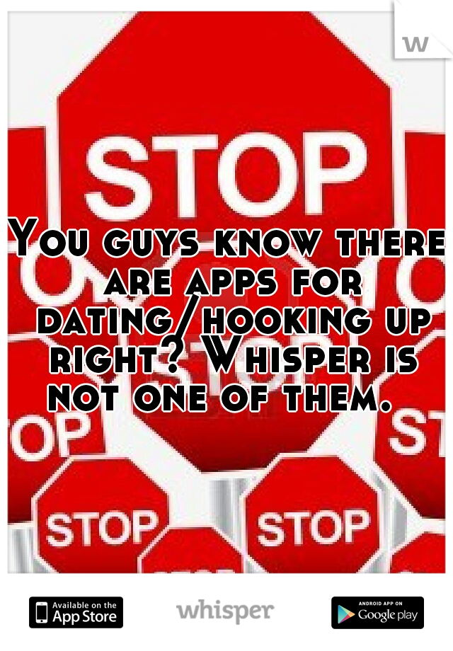 You guys know there are apps for dating/hooking up right? Whisper is not one of them.