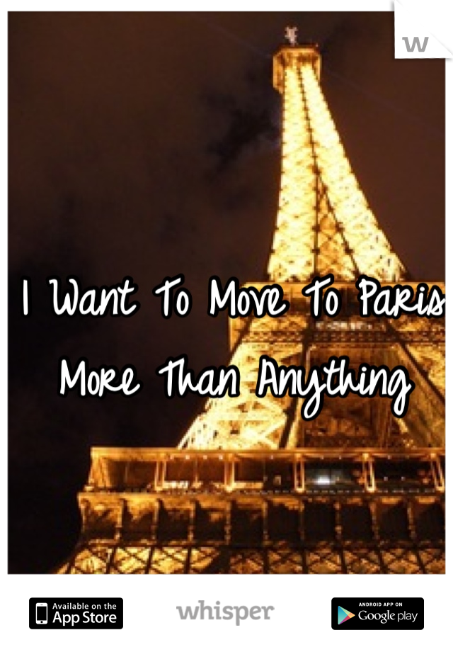 I Want To Move To Paris More Than Anything