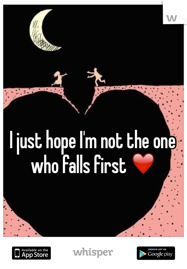 I just hope I'm not the one who falls first ❤️