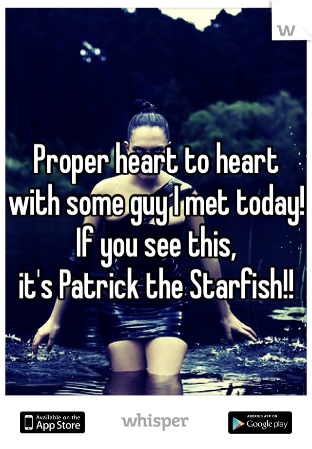 Proper heart to heart with some guy I met today! If you see this,  it's Patrick the Starfish!!