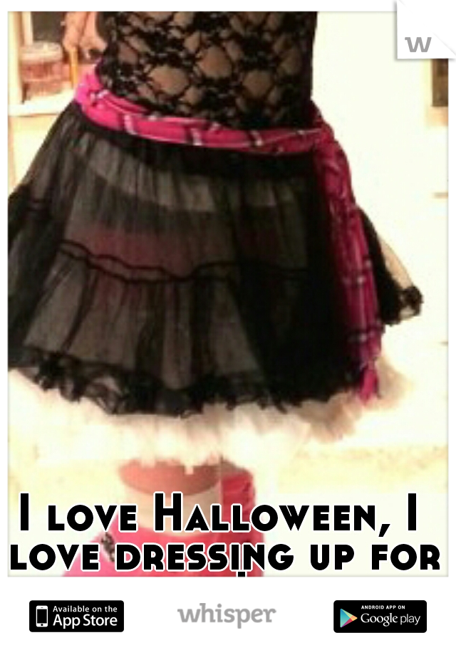 I love Halloween, I love dressing up for it!