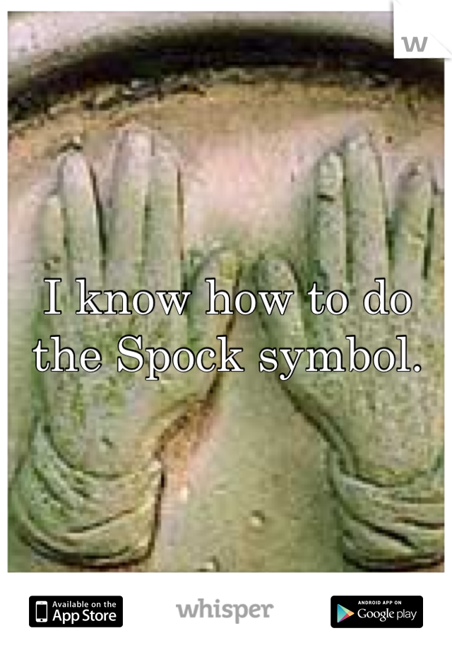 I know how to do the Spock symbol.