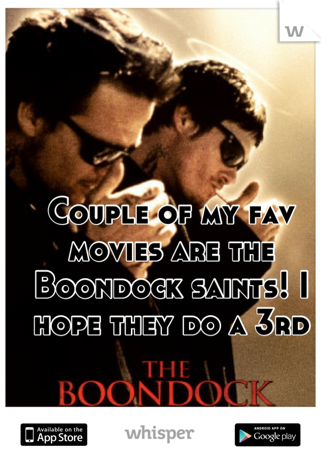 Couple of my fav movies are the Boondock saints! I hope they do a 3rd