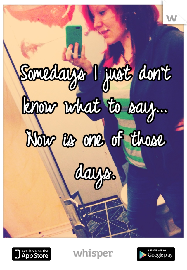 Somedays I just don't know what to say... Now is one of those days.