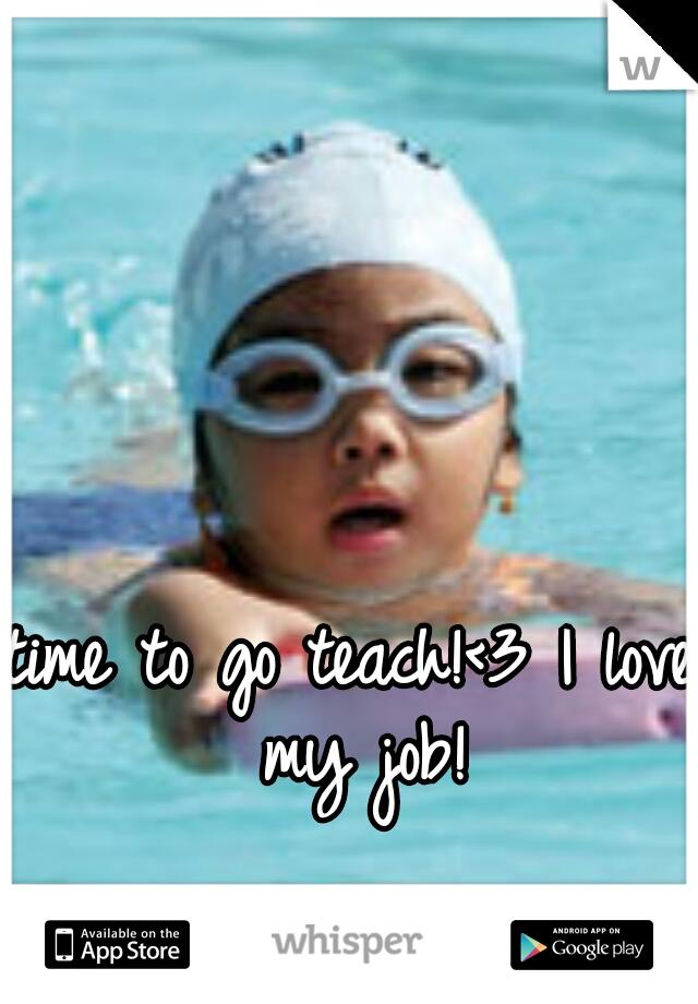 time to go teach!<3 I love my job!