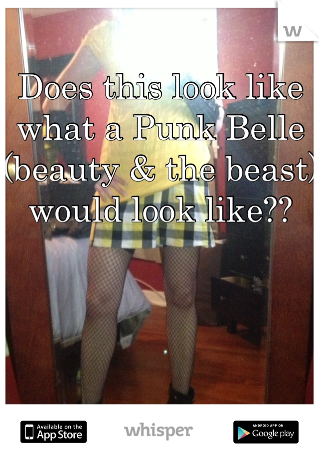 Does this look like what a Punk Belle (beauty & the beast) would look like??
