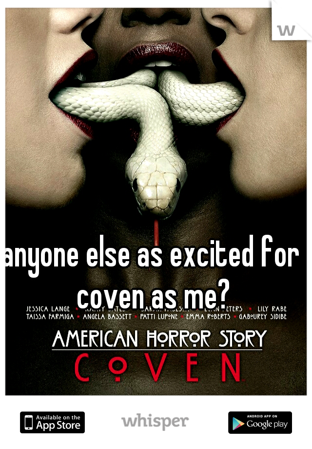 anyone else as excited for coven as me?