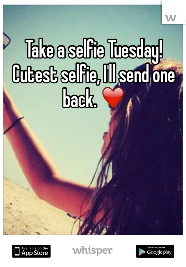 Take a selfie Tuesday! Cutest selfie, I'll send one back. ❤️
