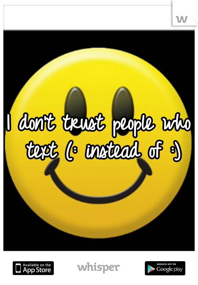 I don't trust people who text (: instead of :)