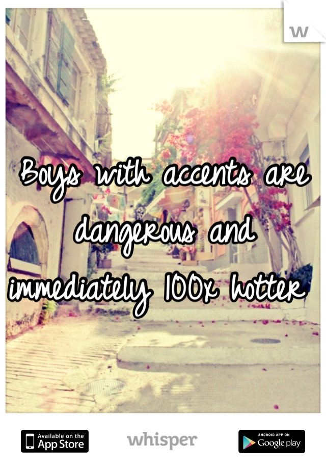 Boys with accents are dangerous and immediately 100x hotter