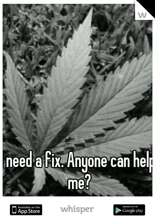 I need a fix. Anyone can help me?