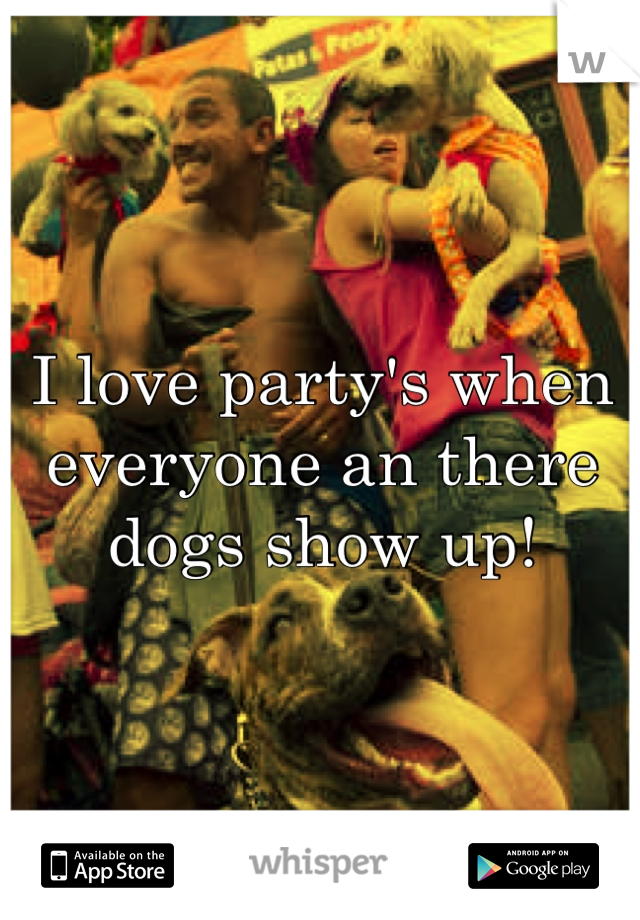I love party's when everyone an there dogs show up!