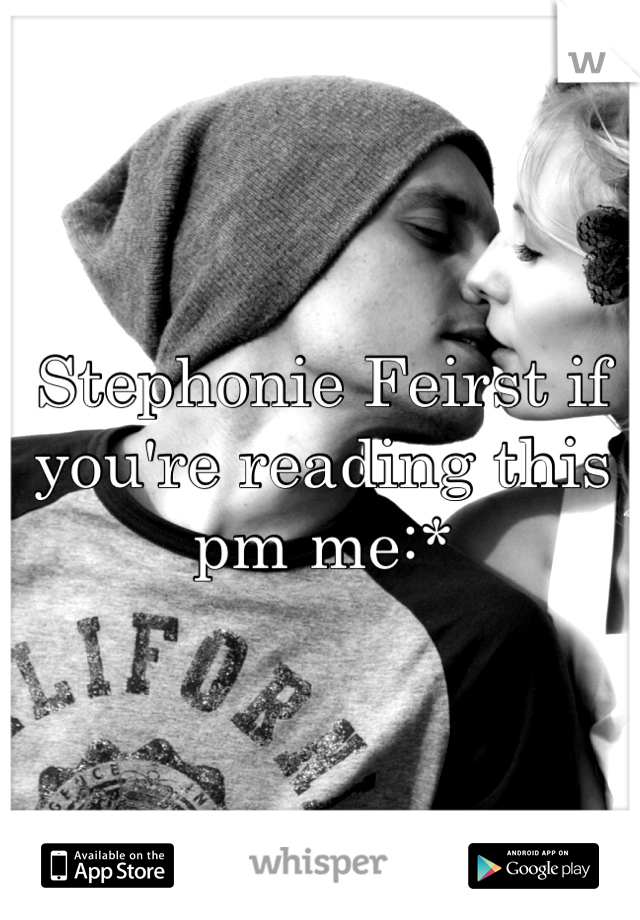 Stephonie Feirst if you're reading this pm me:*