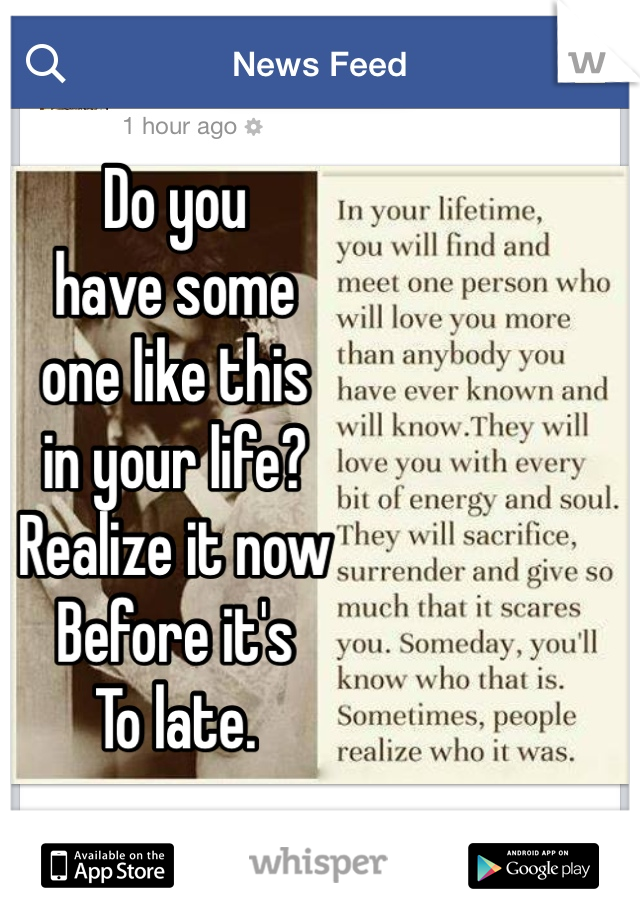 Do you  have some  one like this  in your life? Realize it now Before it's  To late.