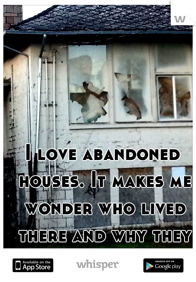 I love abandoned houses. It makes me wonder who lived there and why they left. ♥