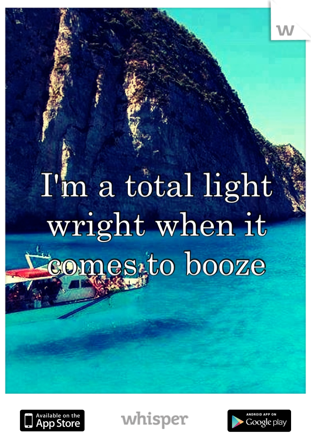 I'm a total light wright when it comes to booze
