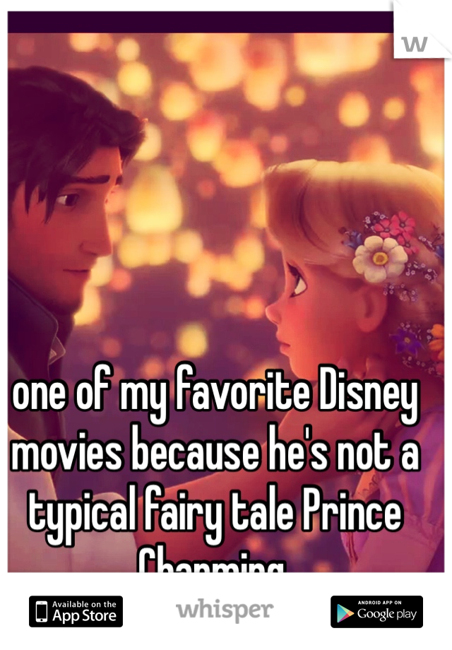one of my favorite Disney movies because he's not a typical fairy tale Prince Charming.