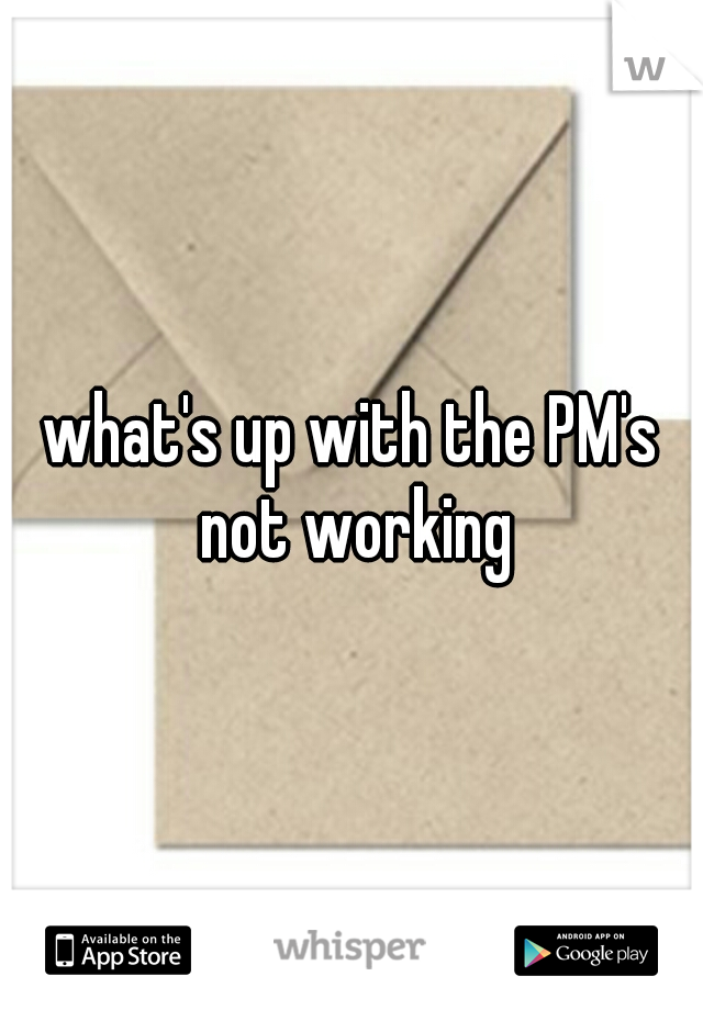 what's up with the PM's not working