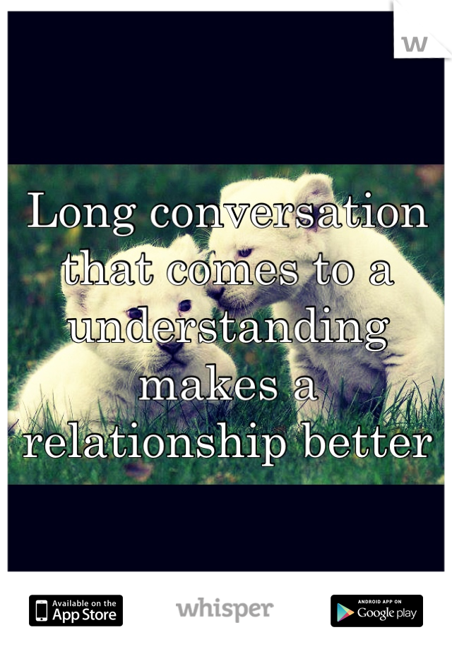 Long conversation that comes to a understanding makes a relationship better
