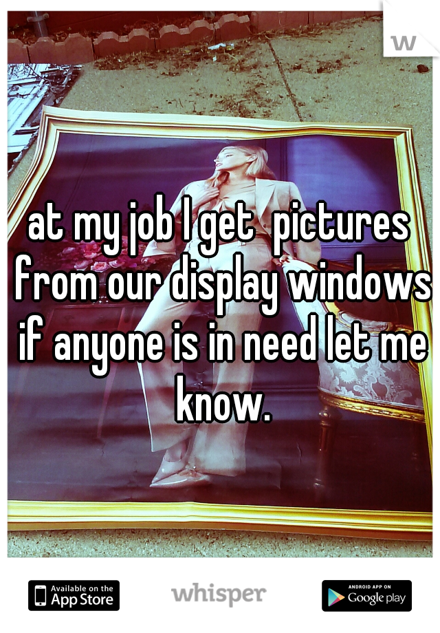 at my job I get  pictures from our display windows if anyone is in need let me know.