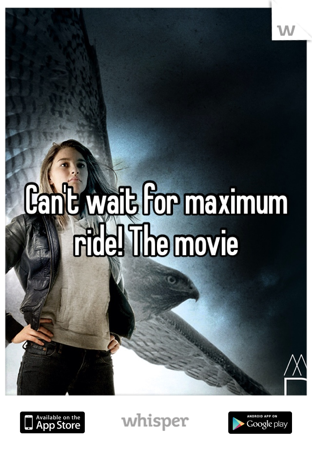 Can't wait for maximum ride! The movie