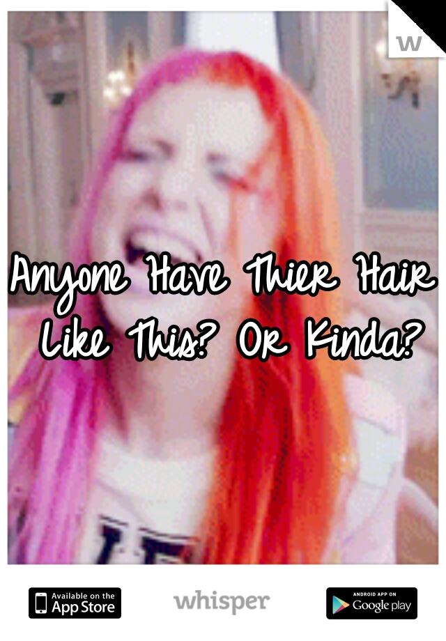 Anyone Have Thier Hair Like This? Or Kinda?