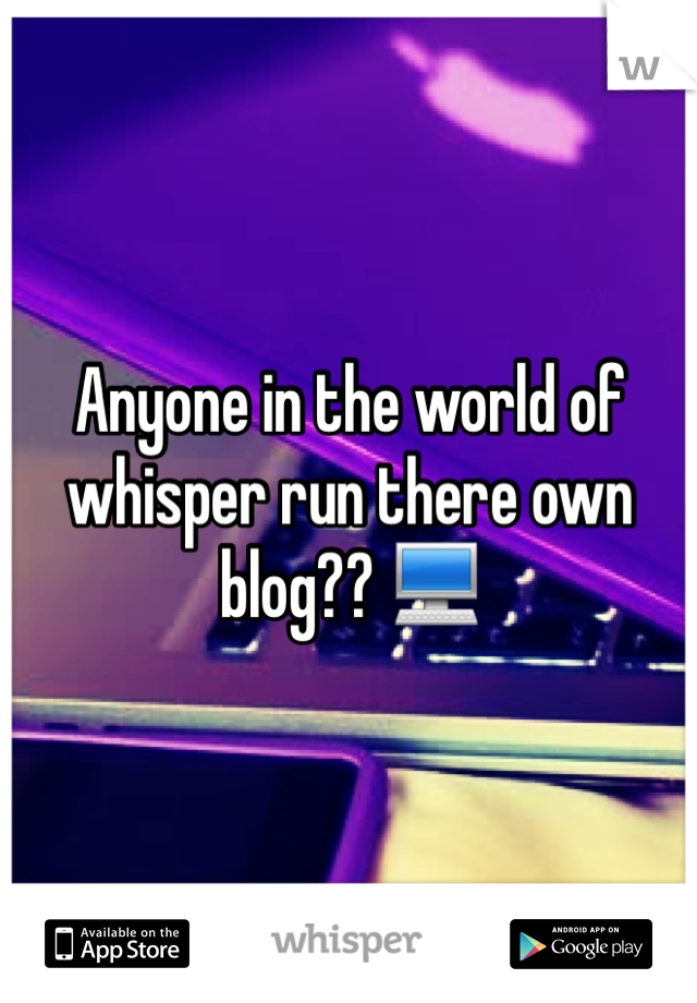 Anyone in the world of whisper run there own blog?? 💻
