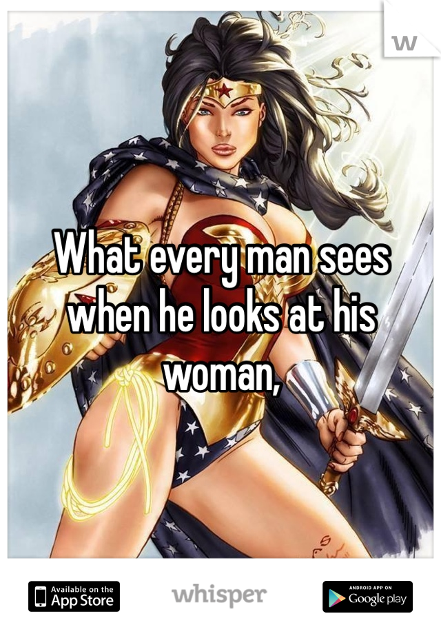 What every man sees when he looks at his woman,