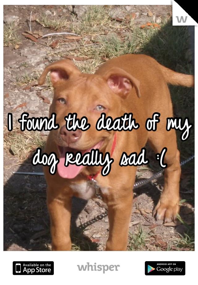 I found the death of my dog really sad :(