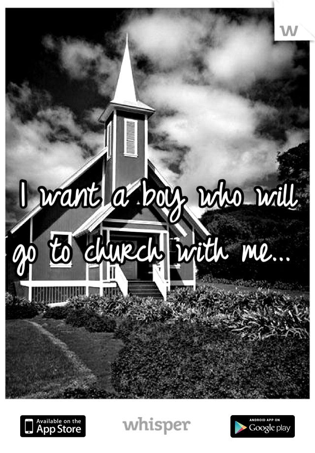 I want a boy who will go to church with me...