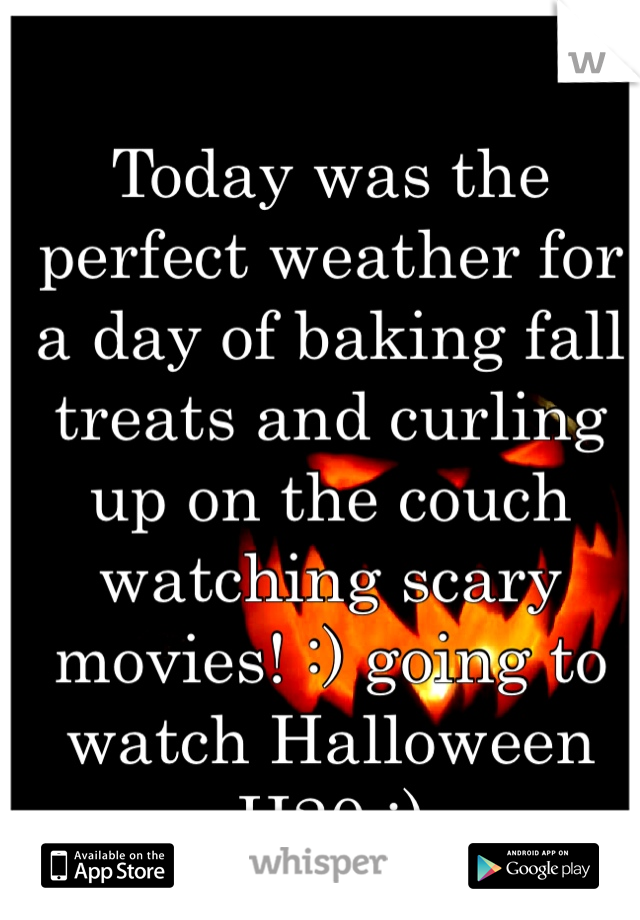 Today was the perfect weather for a day of baking fall treats and curling up on the couch watching scary movies! :) going to watch Halloween H20 :)