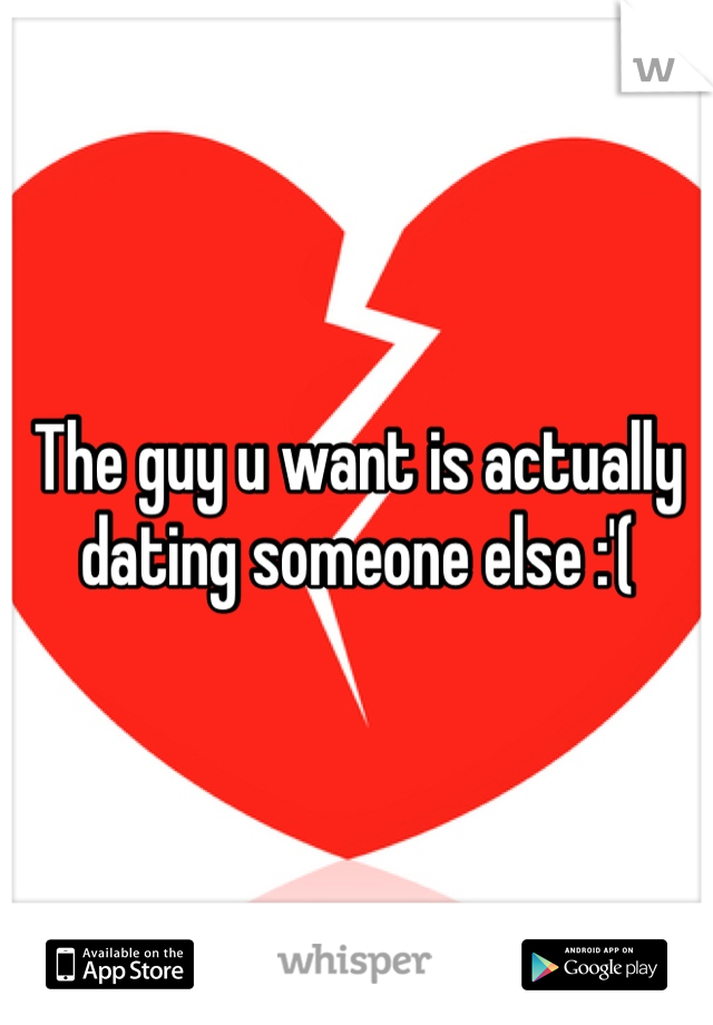The guy u want is actually dating someone else :'(