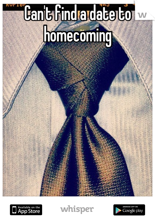 Can't find a date to homecoming        Stag it is I guess.
