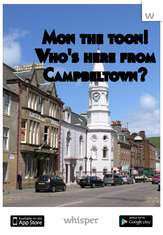 Mon the toon!  Who's here from Campbeltown?