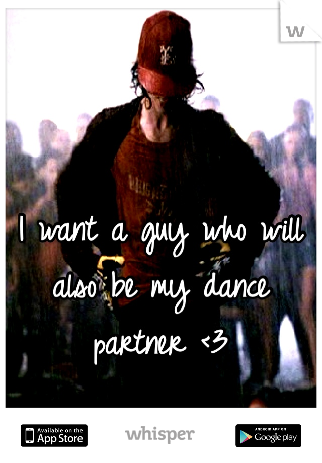 I want a guy who will also be my dance partner <3