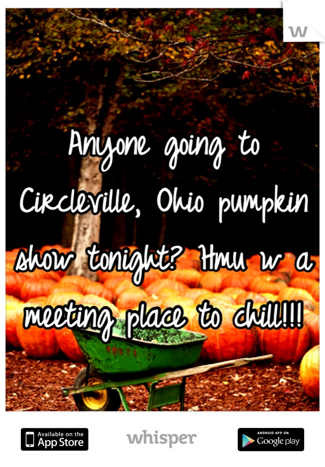 Anyone going to Circleville, Ohio pumpkin show tonight? Hmu w a meeting place to chill!!!