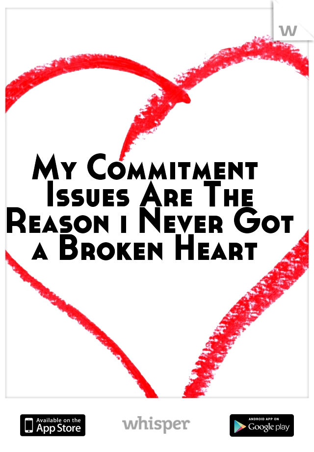 My Commitment Issues Are The Reason i Never Got a Broken Heart