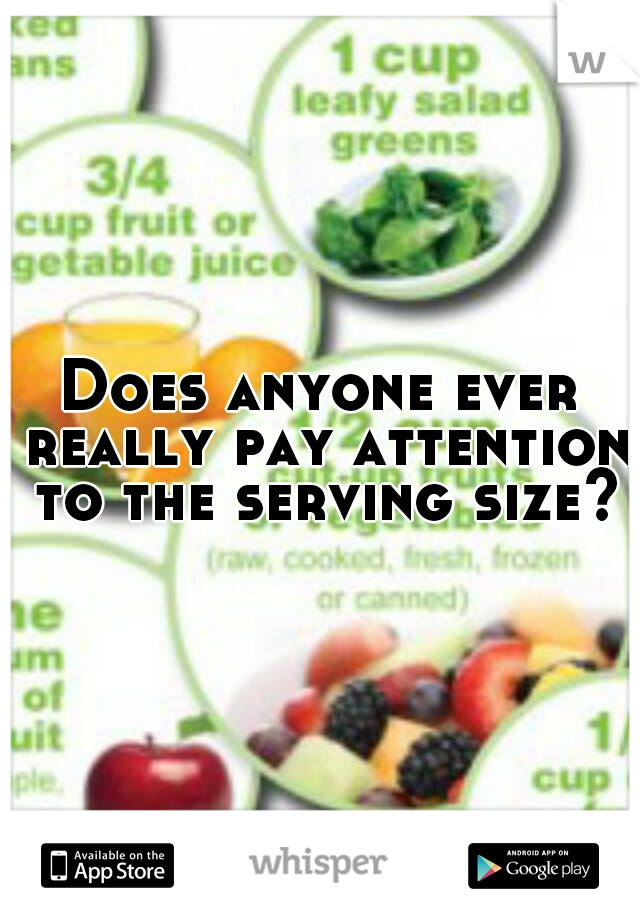Does anyone ever really pay attention to the serving size?