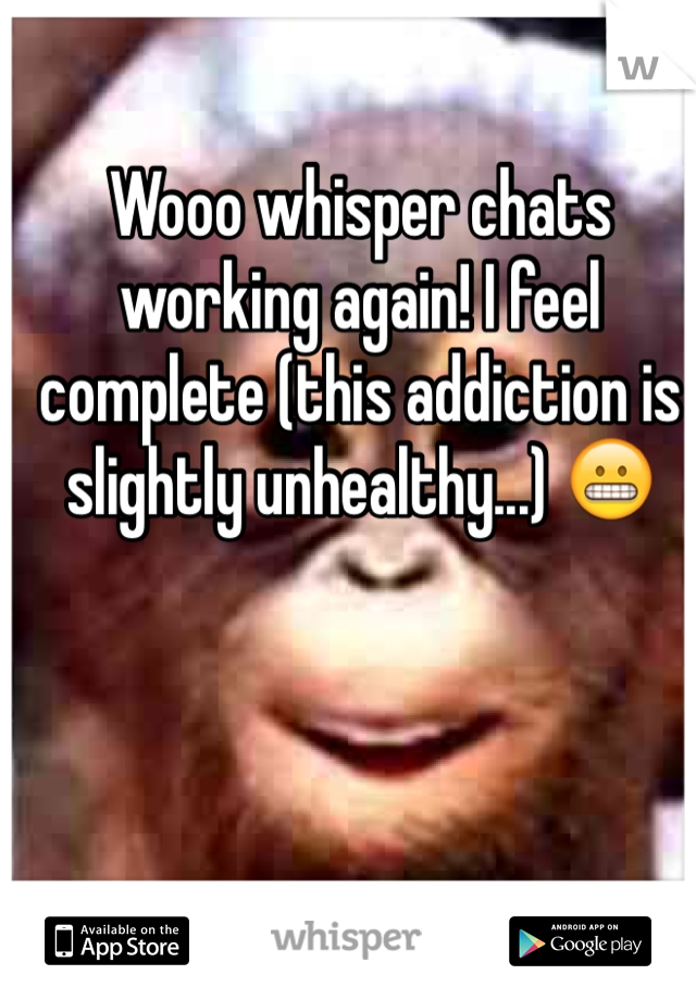 Wooo whisper chats working again! I feel complete (this addiction is slightly unhealthy...) 😬