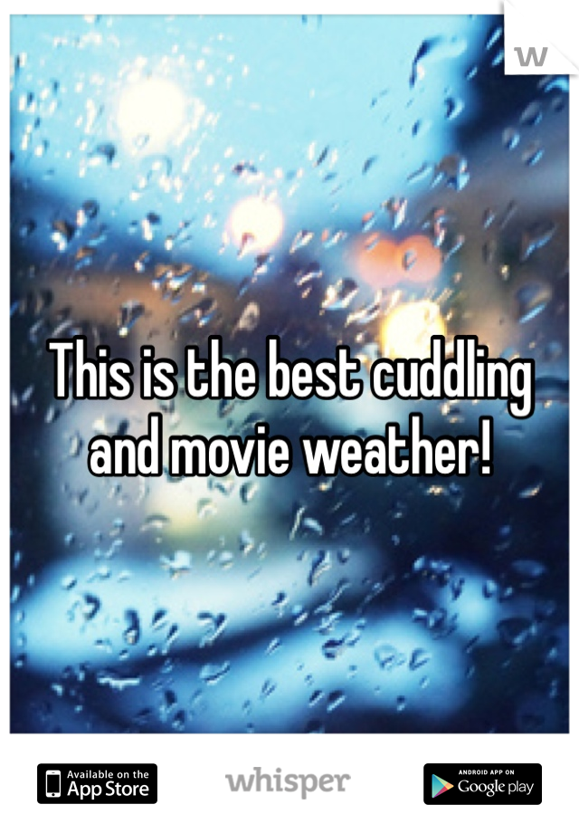 This is the best cuddling and movie weather!