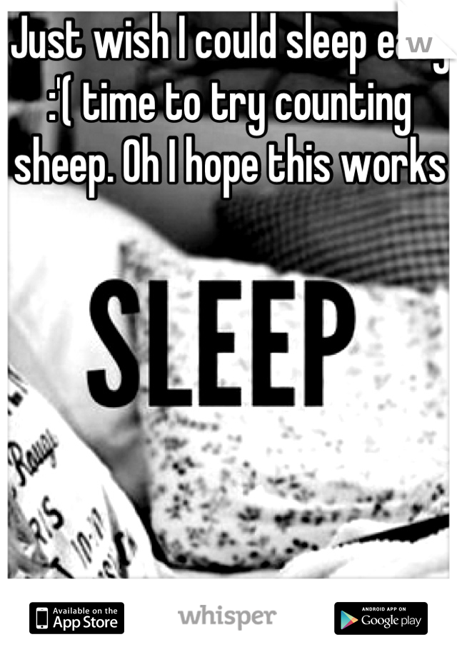 Just wish I could sleep easy :'( time to try counting sheep. Oh I hope this works