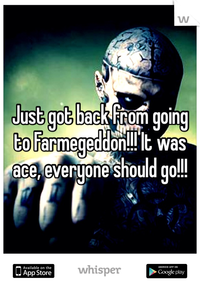 Just got back from going to Farmegeddon!!! It was ace, everyone should go!!!