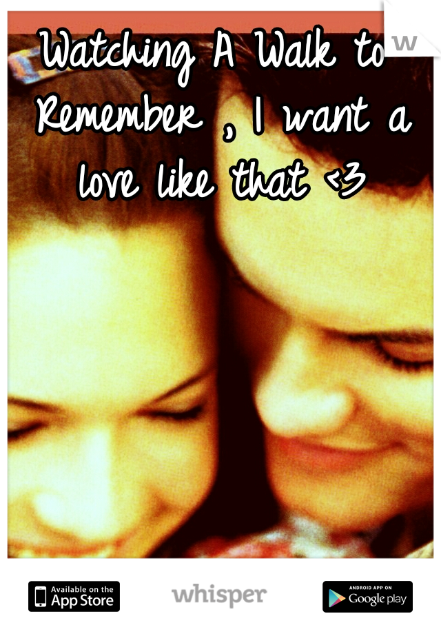 Watching A Walk to Remember , I want a love like that <3