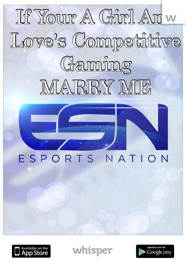 If Your A Girl And Love's Competitive Gaming MARRY ME