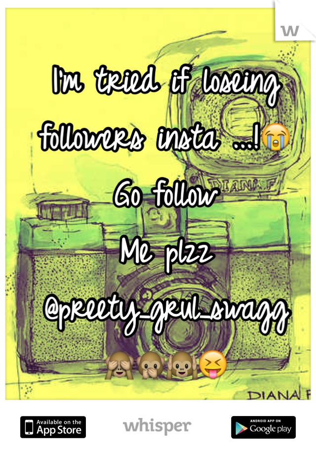 I'm tried if loseing followers insta ...!😭 Go follow Me plzz @preety_grul_swagg 🙈🙊🙉😝