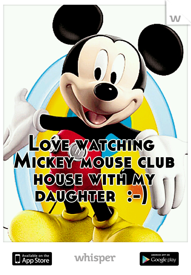 Love watching Mickey mouse club house with my daughter  :-)