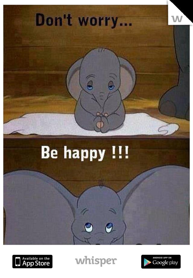 No matter how I feel I always look happy