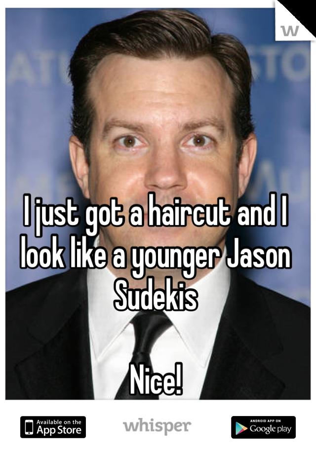 I just got a haircut and I look like a younger Jason Sudekis  Nice!
