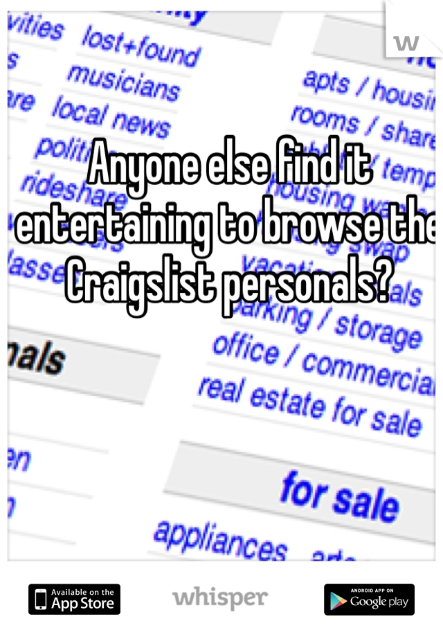 Anyone else find it entertaining to browse the Craigslist personals?