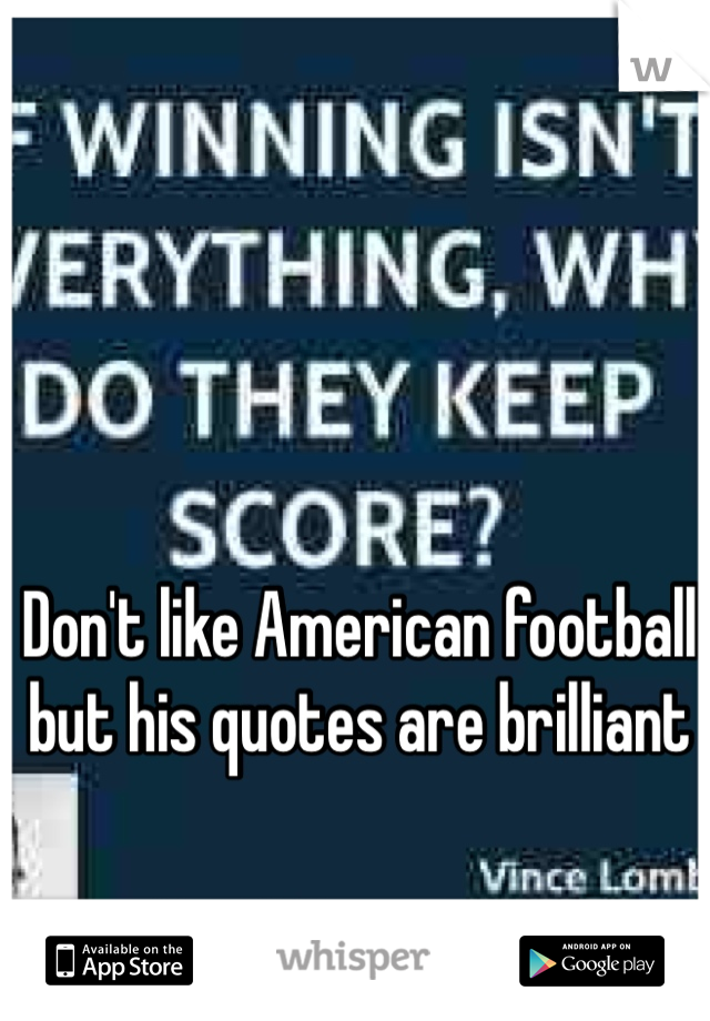 Don't like American football but his quotes are brilliant